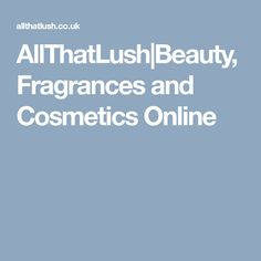 AllThatLush|Beauty, Fragrances and Cosmetics Online It Cosmetics Brushes, After Shave, Nail Care, Fragrances, Beauty Products, Best Gifts, Perfume, Cosmetics, Aftershave