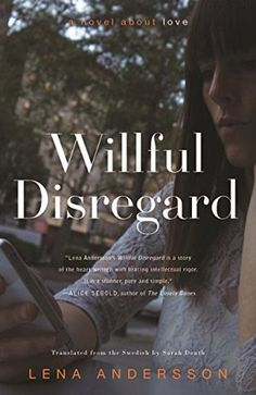 Willful Disregard: A Novel About Love by Lena Andersson. Published February 2016 by Other Press.