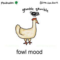 Sometimes fowl moods happen Punny Puns, Puns Jokes, Cute Puns, Dad Jokes, Funny Cute, Animal Puns, Animal Sayings, I Love To Laugh, School Humor