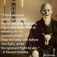 """"""".....moudrý vyhrává dřív, než boj nastane, ignorant bojuje, aby vyhrál."""" -O Sensei Ueshiba"""