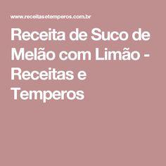 Receita de Suco de Melão com Limão - Receitas e Temperos