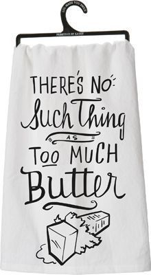 "Now this towel tells the truth! Anyone who truly cooks knows there can't possibly be too much butter. Cotton. 28"" square."