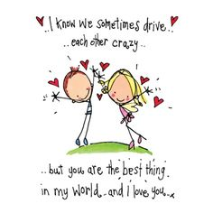 """I know we sometimes drive each other crazy..but you are the best thing in my world..and I love you"" Tiny Card"