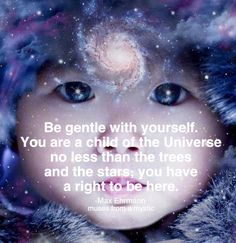 Max Ehrmann, Child Of The Universe, Be Gentle With Yourself, Spiritual Wisdom, Awakening, Mystic, Muse, Insight, Disney Characters