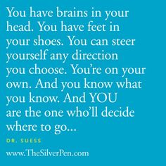 ...YOU are the one who'll decide where to go... - Dr.Suess