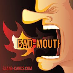 """Bad-mouth"" means to say bad things about someone or something.  Example: The football player began to bad-mouth his coach."