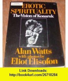 Erotic Spirituality The Vision of Konarak Alan Watts, Eliot Elisofon ,   ,  , ASIN: B000OV0R9O , tutorials , pdf , ebook , torrent , downloads , rapidshare , filesonic , hotfile , megaupload , fileserve