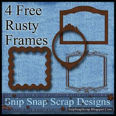 Snip Snap Time to Scrap: 4 Free Rusty Digi Scrapbook Frames