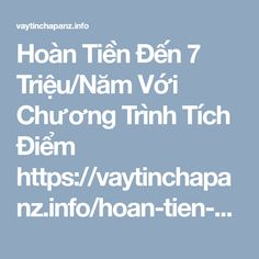 Hoàn Tiền Đến 7 Triệu/Năm Với Chương Trình Tích Điểm https://vaytinchapanz.info/hoan-tien-den-7-trieu-nam-voi-chuong-trinh-tich-diem/