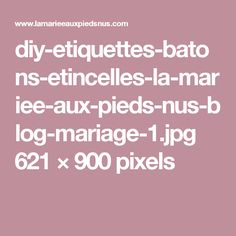 diy-etiquettes-batons-etincelles-la-mariee-aux-pieds-nus-blog-mariage-1.jpg 621×900 pixels