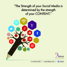 """The Strength of your Social Media is determined by the strength of your CONTENT.""  For Inquiries: +91 9833219322 or visit: www.9dzine.com  #9dzine #Digitalmarketing #socialmediamarketing #facebook #twitter #pinterest #instagram #google+"