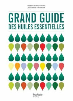 Grand guide des huiles essentielles: Amazon.fr: Alessandra Buronzo, Jean-Charles Schnebelen: Livres