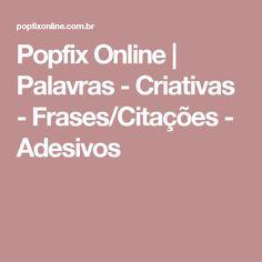 Popfix Online | Palavras - Criativas - Frases/Citações - Adesivos