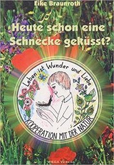 Heute schon eine Schnecke geküsst?: Amazon.de: Eike Braunroth: Bücher
