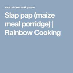 Slap pap (maize meal porridge)   Rainbow Cooking