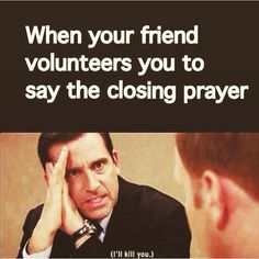 Yesss haha, except that the person who volunteers someone else volunteers them self