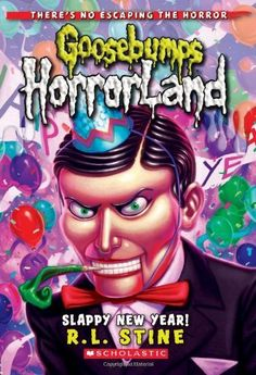 Slappy New Year! (Goosebumps HorrorLand No. 18) by R.L. Stine. $5.99. Publication: November 1, 2010. Reading level: Ages 8 and up. Publisher: Scholastic Paperbacks; Original edition (November 1, 2010). Series - Goosebumps Horrorland (Book 18)