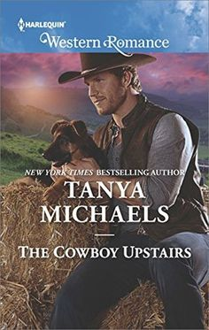 Title: The Cowboy Upstairs  by Tanya Michaels  Series: Cupid's Bow, Texas #4  Release Date: May 9, 2017  Publisher: Harlequin Wes...