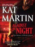 Against the Night (Raines of Wind Canyon, book 5) by Kat Martin  ... This was an enjoyable read.  I plan to read the other books in this series.