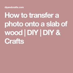 How to transfer a photo onto a slab of wood | DIY | DIY & Crafts