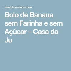 Bolo de Banana sem Farinha e sem Açúcar – Casa da Ju