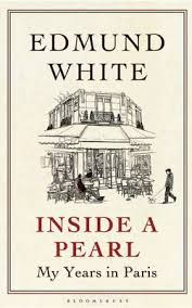 Inside a Pearl: My Years in Paris by Edmund White - A 84 WHI 2