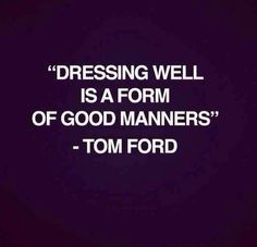 Fashion Quotes : Dressing Well Is A Form Of Good Manners Tom Ford (and self love) Great Quotes, Quotes To Live By, Me Quotes, Inspirational Quotes, Style Quotes, Daily Quotes, Wisdom Quotes, The Words, Guter Rat