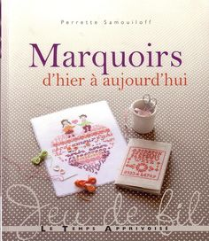 """""""Marquoirs d'hier à aujourd'hui"""" (Samplers from yesterday to today) by Perrette Samouiloff"""
