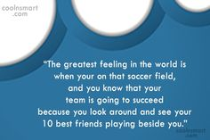 """Soccer Quote: """"The greatest feeling in the world is..."""