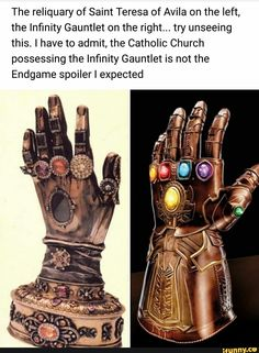 The reliquary of Saint Teresa of Avila on the left, the Infinity Gauntlet on the right. try unseeing this. I have to admit, the Catholic Church possessing the Infinity Gauntlet is not the Endgame spoiler ! Funny Images, Funny Pictures, Funny Pics, Hilarious, Saint Teresa Of Avila, Medieval, The Infinity Gauntlet, D Avila, Memes Of The Day