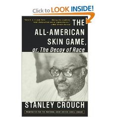 The All-American Skin Game, or Decoy of Race: The Long and the Short of It,     Love Stanley Crouch cause he irritates the crap out of everybody!