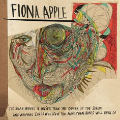 Fiona Apple New Album: The Idler Wheel is wiser than the Driver of the Screw and Whipping Cords will serve you more than Ropes will ever do Cool Album Covers, Cd Cover, Cover Art, Wheel Cover, Music Covers, New Music, Good Music, Music Music, Music Wall