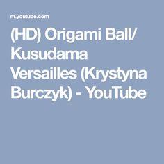 (HD) Origami Ball/ Kusudama Versailles (Krystyna Burczyk) - YouTube