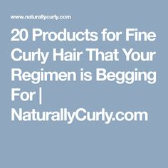 20 Products for Fine Curly Hair That Your Regimen is Begging For    NaturallyCurly.com