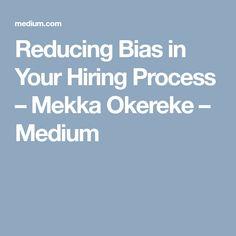Reducing Bias in Your Hiring Process – Mekka Okereke – Medium Mekka, Hiring Process, Productivity, Management, Medium, Medium Long Hairstyles