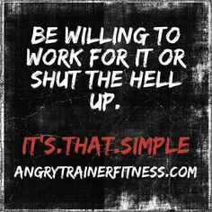 If you're not willing to work for it, that's fine. But don't roll your eyes or hate me because I do. Get up off your ass and make a better life for yourself. Fitness Quotes, Fitness Tips, Health Fitness, Training Motivation, Fitness Motivation, Powerlifting Motivation, Motivation Inspiration, Fitness Inspiration, Running Inspiration