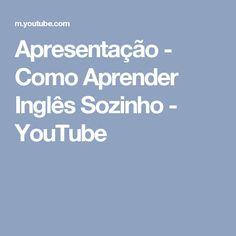 Apresentação - Como Aprender Inglês Sozinho - YouTube