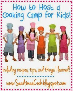 How to Host a Cooking Camp for Kids (includes recipes)