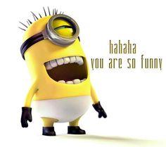 Hahaha you are so funny