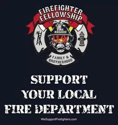 Don't forget to support your local fire department...