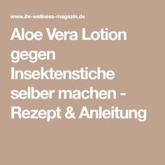 Aloe Vera Lotion gegen Insektenstiche selber machen - Rezept & Anleitung