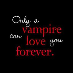 Show your love for Vampires with this Only A Vampire Can Love You Forever Twilight t-shirt design. Great gift for True Blood or Twilight fans that love Edward Cullen or Bill, or any vampire lover! Vampire Quotes, Vampire Diaries Quotes, Vampire Diaries The Originals, Vampire Love, Vampire Art, Vampire Fangs, Twilight Quotes, Twilight Saga, Twilight Pictures