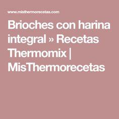 Brioches con harina integral » Recetas Thermomix | MisThermorecetas