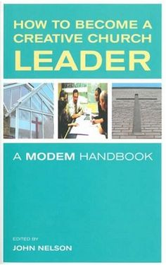 How to Become a Creative Church leader:a Modem handbook by John Nelson http://www.amazon.co.uk/dp/1853118133/ref=cm_sw_r_pi_dp_tID7ub0G97DMM
