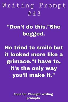 """Don't do this,"" she begged. He tried to smile but it looked more like a grimace. Writing Inspiration Prompts, Book Prompts, Dialogue Prompts, Book Writing Tips, Writing Words, Writing Help, Creative Writing Ideas, Writing Promts, Writing Characters"