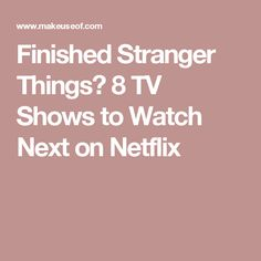 Finished Stranger Things? 8 TV Shows to Watch Next on Netflix