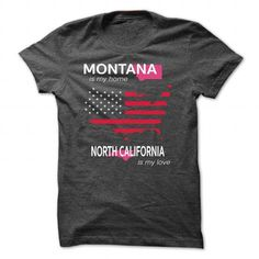 MONTANA IS MY HOME NORTH CALIFORNIA IS MY LOVE - #gifts #bestfriend gift. BUY-TODAY => https://www.sunfrog.com/LifeStyle/MONTANA_NORTH-CALIFORNIA-DarkGrey-Guys.html?68278