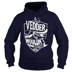 [Hot tshirt name meaning] Its a VEDDER Thing You Wouldnt Understand  Discount 5%  VEDDER are you tired of having to explain yourself? With these T-Shirts you no longer have to. There are things that only VEDDER can understand. Grab yours TODAY! If its not for you you can search your name or your friends name.  Tshirt Guys Lady Hodie  SHARE and Get Discount Today Order now before we SELL OUT  Camping a soles thing you wouldnt understand tshirt hoodie hoodies year name a vedder thing you…