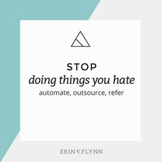 Stop doing things you hate in your business. | Streamline + automate | Productivity