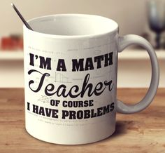 I'm A Math Teacher coffee cup - many friends who could use this cup! ~ mugempire.com